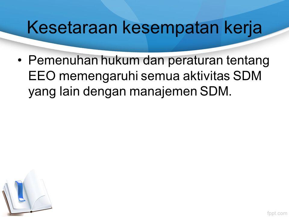 Kesetaraan kesempatan kerja Pemenuhan hukum dan peraturan tentang EEO memengaruhi semua aktivitas SDM yang lain dengan manajemen SDM.