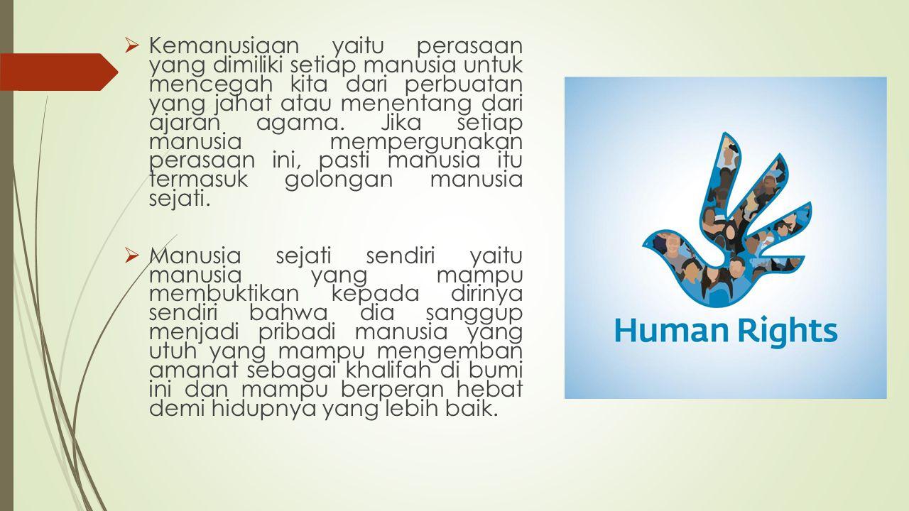  Kemanusiaan yaitu perasaan yang dimiliki setiap manusia untuk mencegah kita dari perbuatan yang jahat atau menentang dari ajaran agama.
