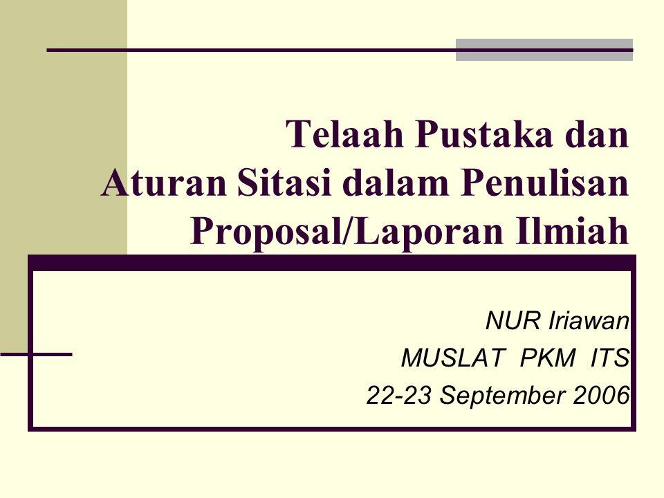 Prof.Nur Iriawan, PhD.Aturan Sitasi dalam Penulisan Laporan Ilmiah 22  Abbreviation Style Seperti halnya dengan dua style sebelumnya, style abbreviation ini memberikan fasilitas penulisan Daftar Pustaka yang sedikit agak berbeda (Kirkman, 1992).
