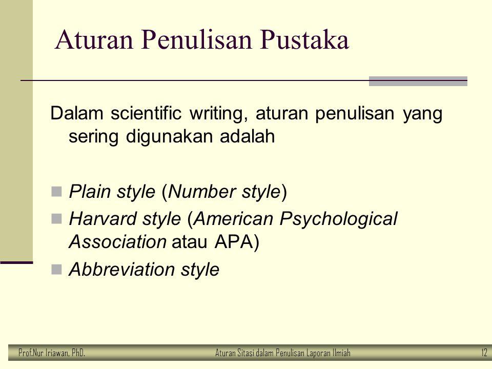 Prof.Nur Iriawan, PhD.Aturan Sitasi dalam Penulisan Laporan Ilmiah 12 Aturan Penulisan Pustaka Dalam scientific writing, aturan penulisan yang sering