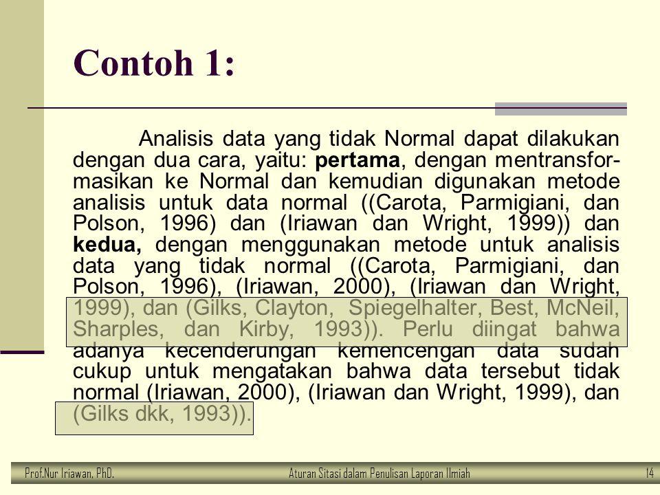 Prof.Nur Iriawan, PhD.Aturan Sitasi dalam Penulisan Laporan Ilmiah 14 Contoh 1: Analisis data yang tidak Normal dapat dilakukan dengan dua cara, yaitu