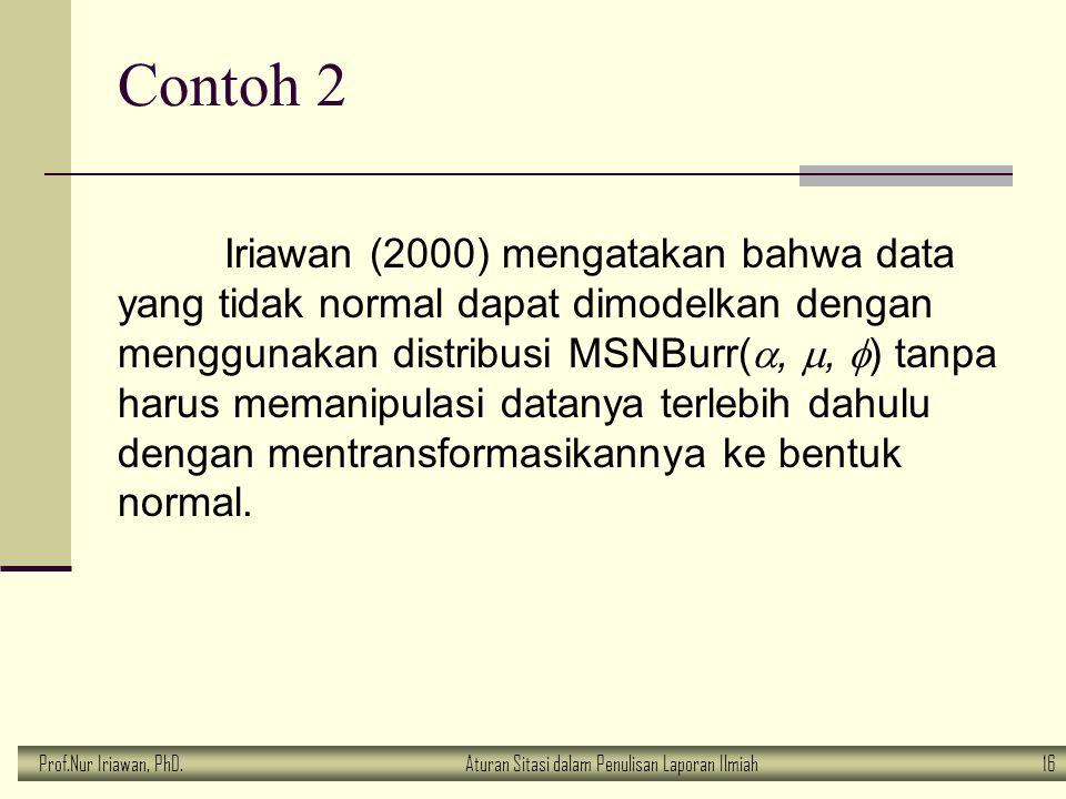 Prof.Nur Iriawan, PhD.Aturan Sitasi dalam Penulisan Laporan Ilmiah 16 Contoh 2 Iriawan (2000) mengatakan bahwa data yang tidak normal dapat dimodelkan