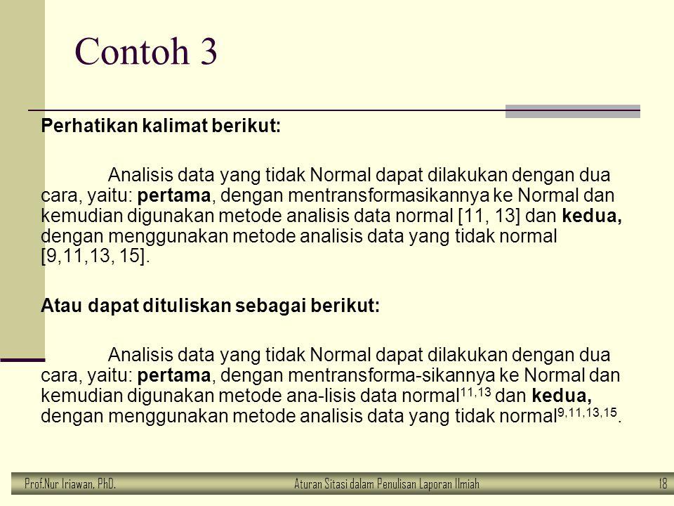 Prof.Nur Iriawan, PhD.Aturan Sitasi dalam Penulisan Laporan Ilmiah 18 Contoh 3 Perhatikan kalimat berikut: Analisis data yang tidak Normal dapat dilak