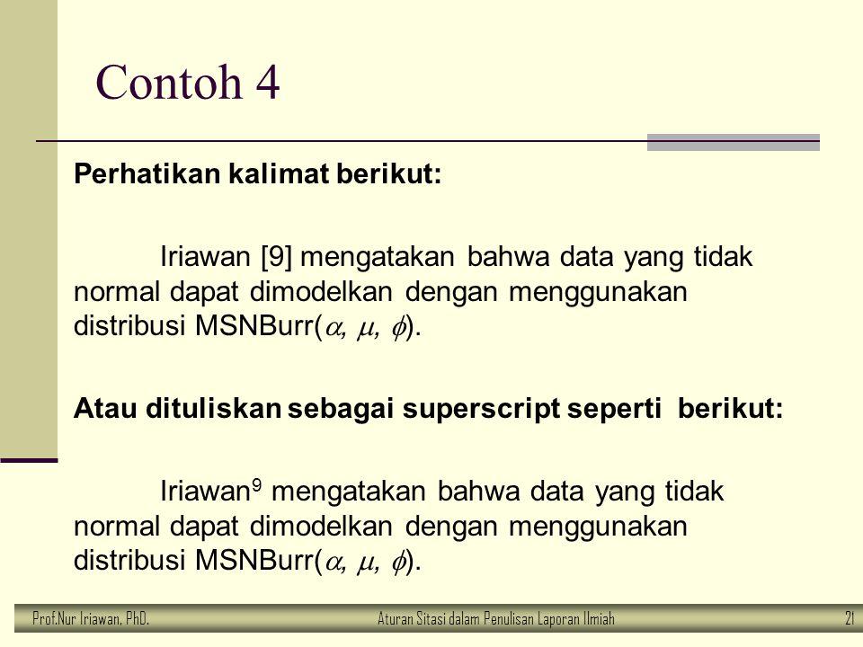 Prof.Nur Iriawan, PhD.Aturan Sitasi dalam Penulisan Laporan Ilmiah 21 Contoh 4 Perhatikan kalimat berikut: Iriawan [9] mengatakan bahwa data yang tida