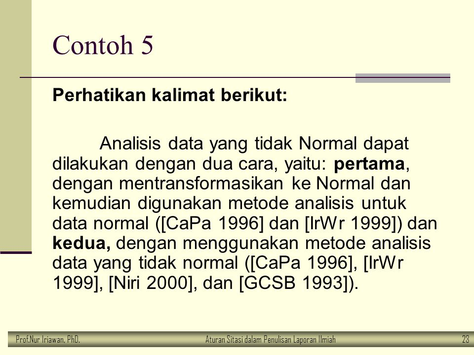 Prof.Nur Iriawan, PhD.Aturan Sitasi dalam Penulisan Laporan Ilmiah 23 Contoh 5 Perhatikan kalimat berikut: Analisis data yang tidak Normal dapat dilak