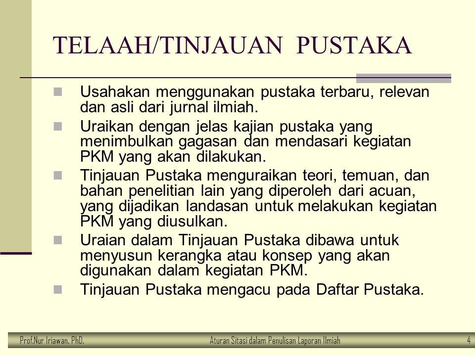 Prof.Nur Iriawan, PhD.Aturan Sitasi dalam Penulisan Laporan Ilmiah 4 TELAAH/TINJAUAN PUSTAKA Usahakan menggunakan pustaka terbaru, relevan dan asli da