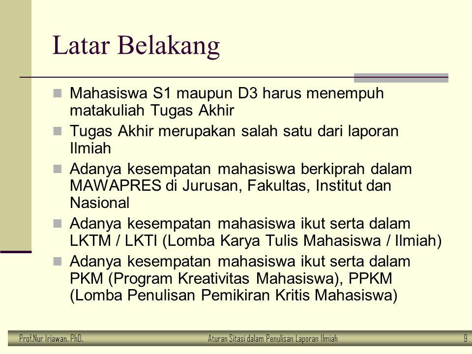 Prof.Nur Iriawan, PhD.Aturan Sitasi dalam Penulisan Laporan Ilmiah 9 Latar Belakang Mahasiswa S1 maupun D3 harus menempuh matakuliah Tugas Akhir Tugas