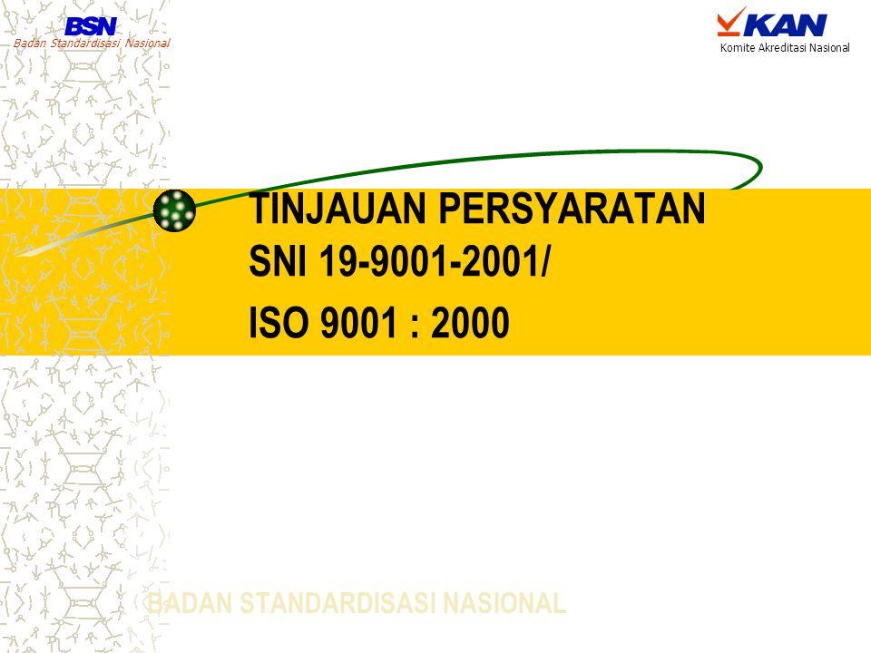 Badan Standardisasi Nasional Komite Akreditasi Nasional TINJAUAN PERSYARATAN SNI 19-9001-2001/ ISO 9001 : 2000 BADAN STANDARDISASI NASIONAL