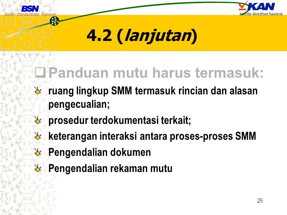 Badan Standardisasi Nasional Komite Akreditasi Nasional 29 4.2 (lanjutan)  Panduan mutu harus termasuk: ruang lingkup SMM termasuk rincian dan alasan