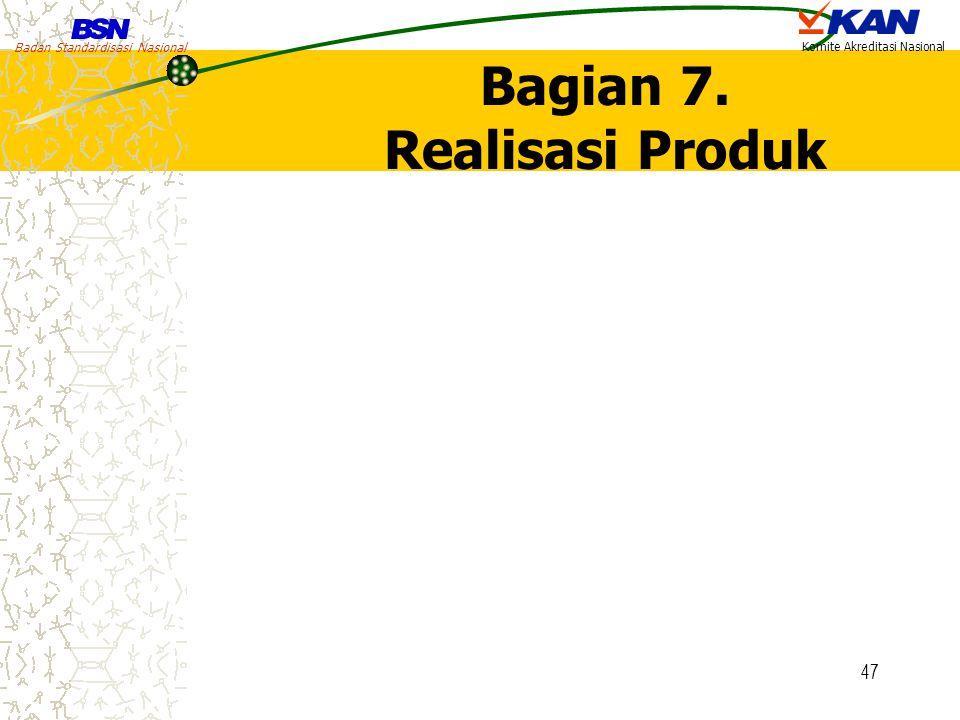 Badan Standardisasi Nasional Komite Akreditasi Nasional 47 Bagian 7. Realisasi Produk