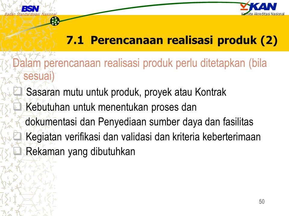 Badan Standardisasi Nasional Komite Akreditasi Nasional 50 7.1 Perencanaan realisasi produk (2) Dalam perencanaan realisasi produk perlu ditetapkan (b