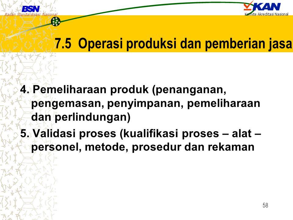 Badan Standardisasi Nasional Komite Akreditasi Nasional 58 4. Pemeliharaan produk (penanganan, pengemasan, penyimpanan, pemeliharaan dan perlindungan)