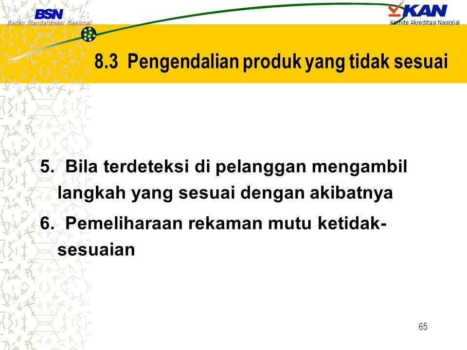 Badan Standardisasi Nasional Komite Akreditasi Nasional 65 5. Bila terdeteksi di pelanggan mengambil langkah yang sesuai dengan akibatnya 6. Pemelihar