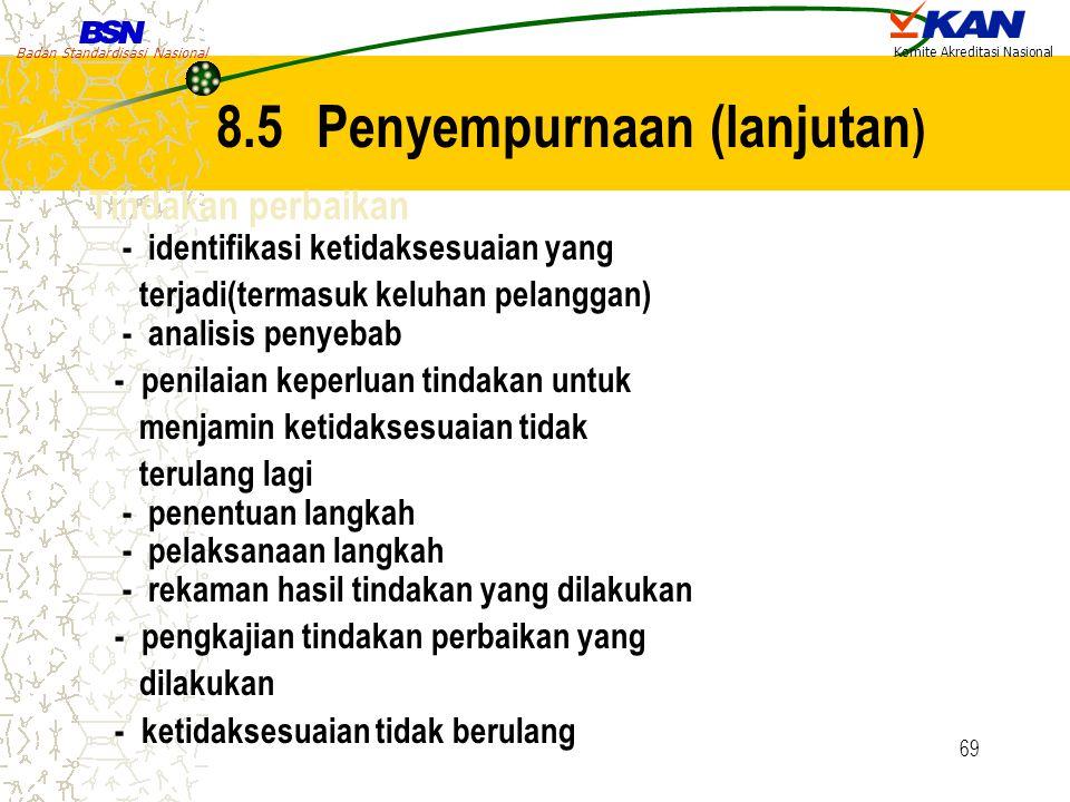 Badan Standardisasi Nasional Komite Akreditasi Nasional 69 8.5 Penyempurnaan (lanjutan ) Tindakan perbaikan - identifikasi ketidaksesuaian yang terjad