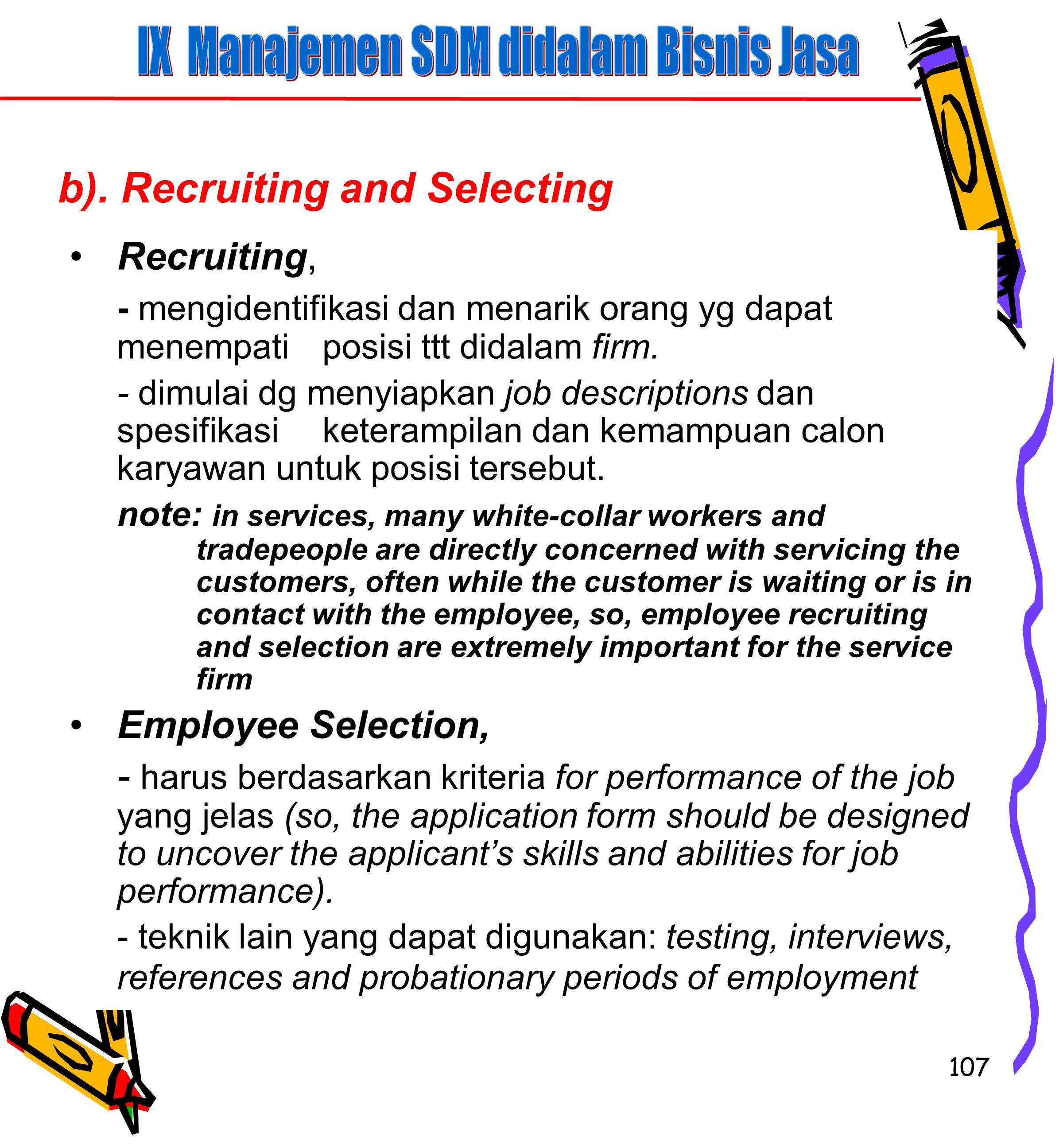 107 Recruiting, - mengidentifikasi dan menarik orang yg dapat menempati posisi ttt didalam firm.