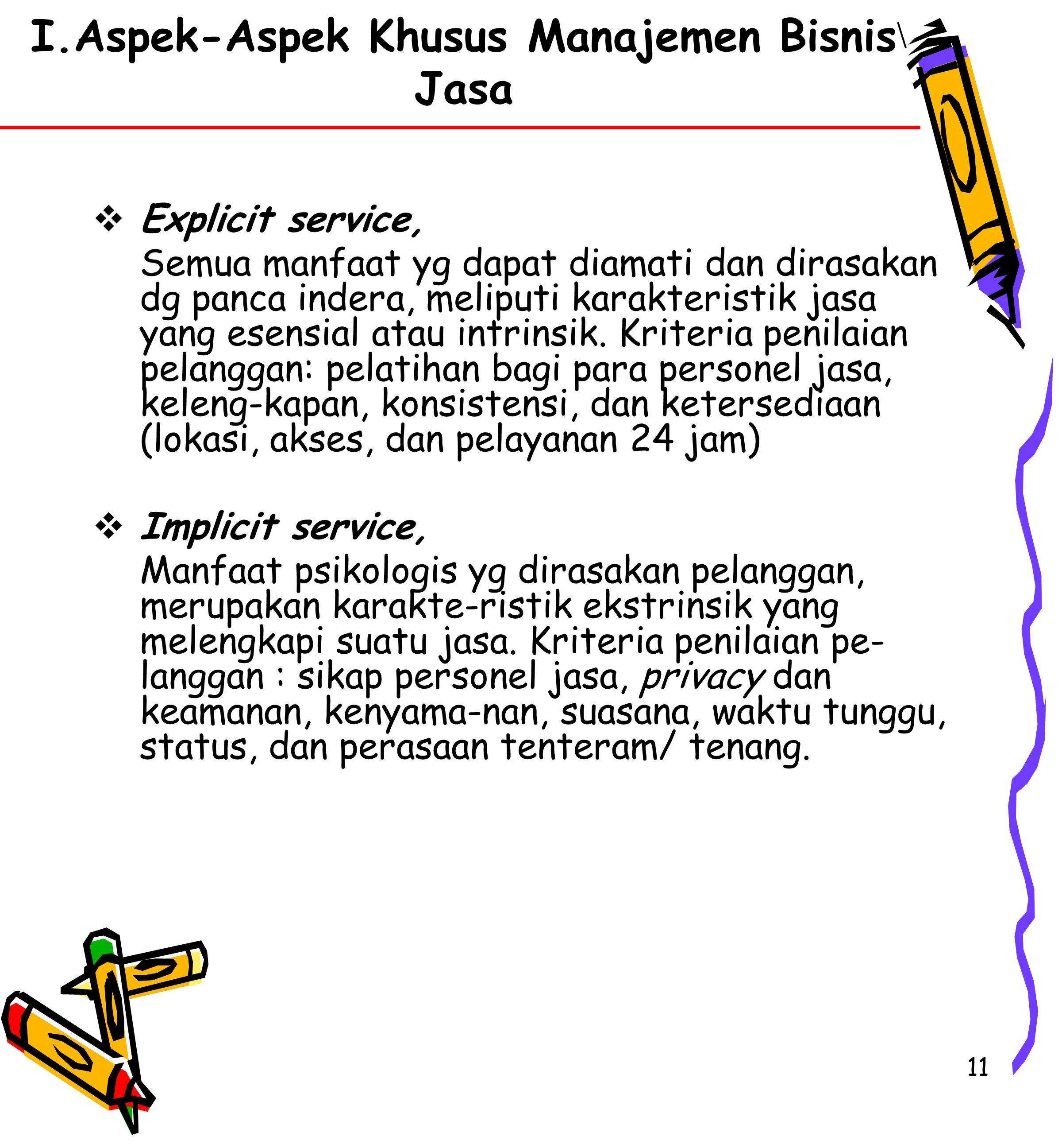 11  Explicit service, Semua manfaat yg dapat diamati dan dirasakan dg panca indera, meliputi karakteristik jasa yang esensial atau intrinsik.