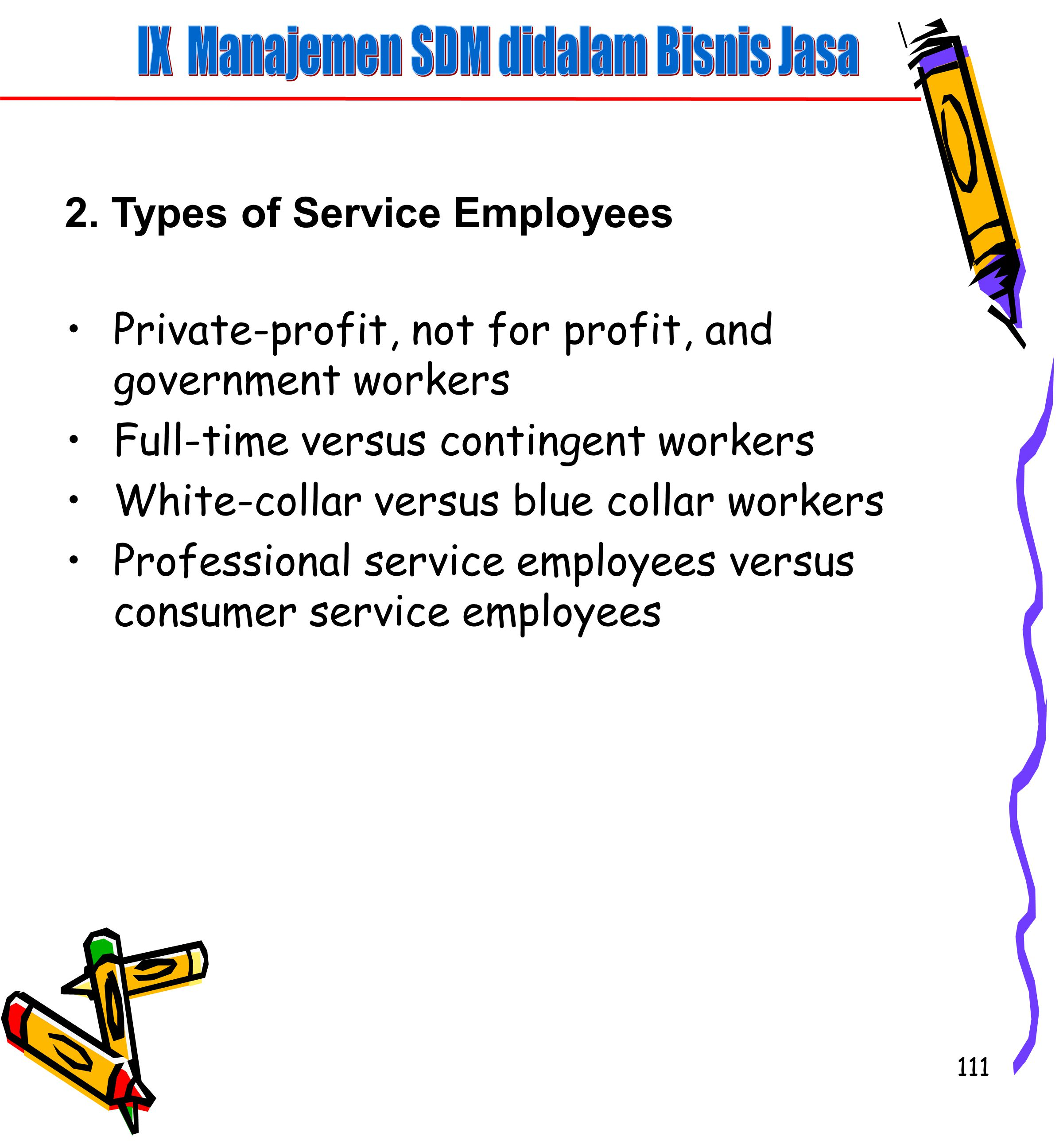 111 Private-profit, not for profit, and government workers Full-time versus contingent workers White-collar versus blue collar workers Professional service employees versus consumer service employees 2.