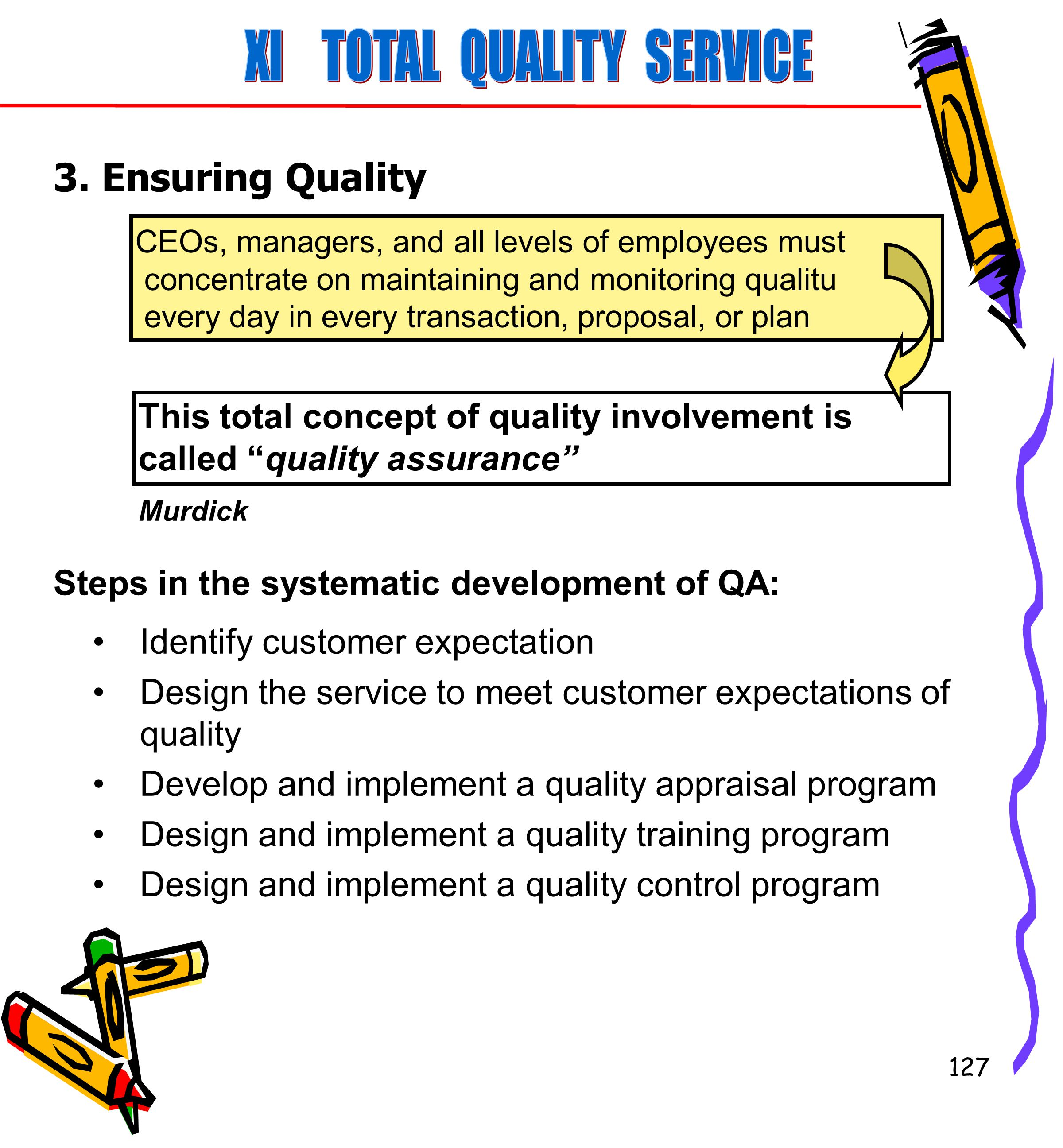 127 Identify customer expectation Design the service to meet customer expectations of quality Develop and implement a quality appraisal program Design and implement a quality training program Design and implement a quality control program 3.