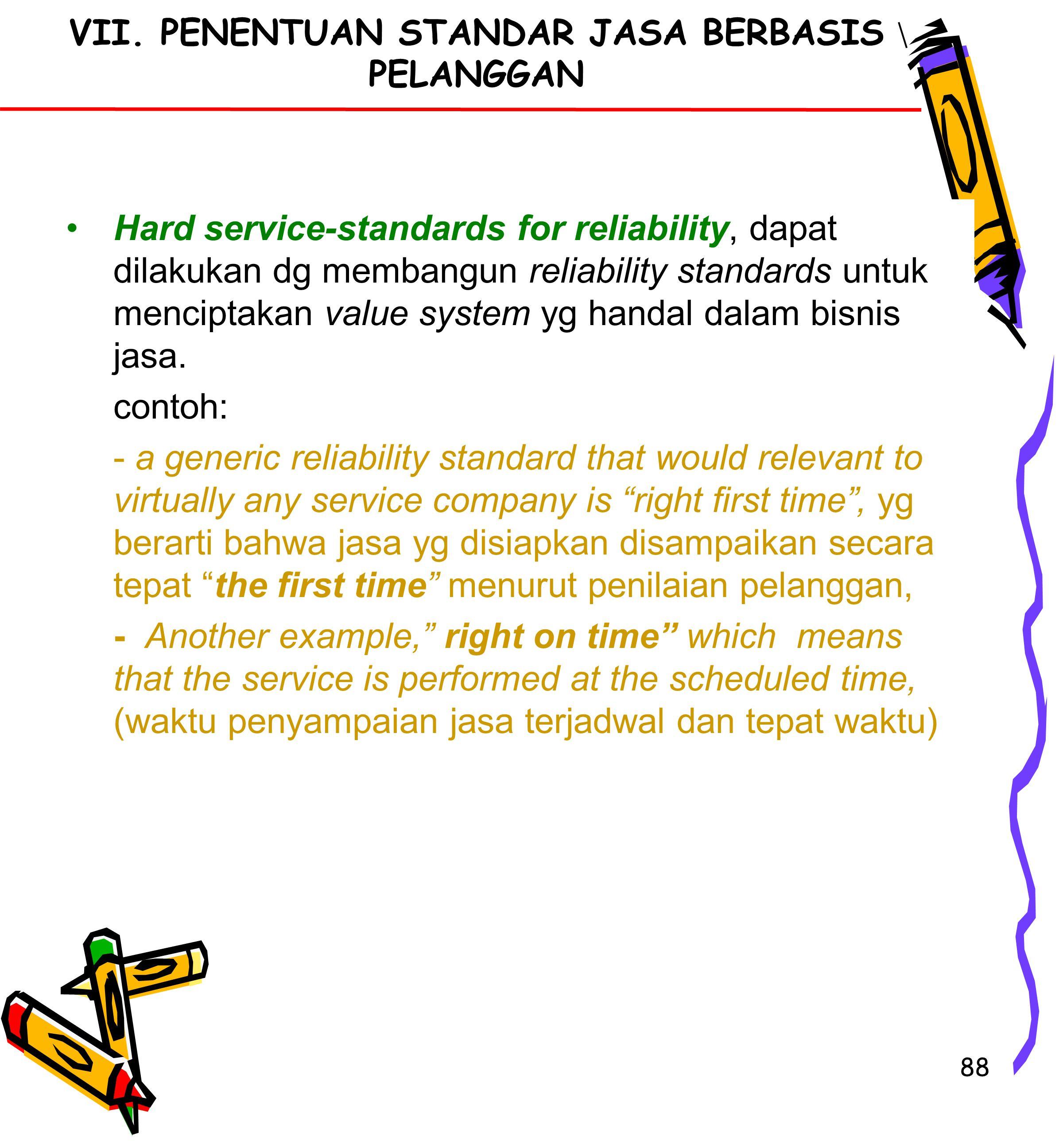 88 Hard service-standards for reliability, dapat dilakukan dg membangun reliability standards untuk menciptakan value system yg handal dalam bisnis jasa.