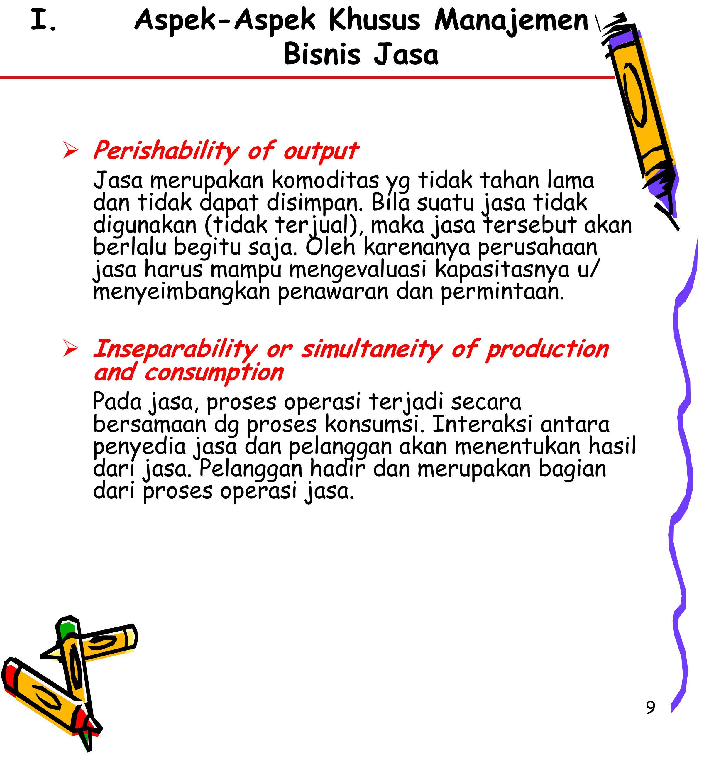 9  Perishability of output Jasa merupakan komoditas yg tidak tahan lama dan tidak dapat disimpan.