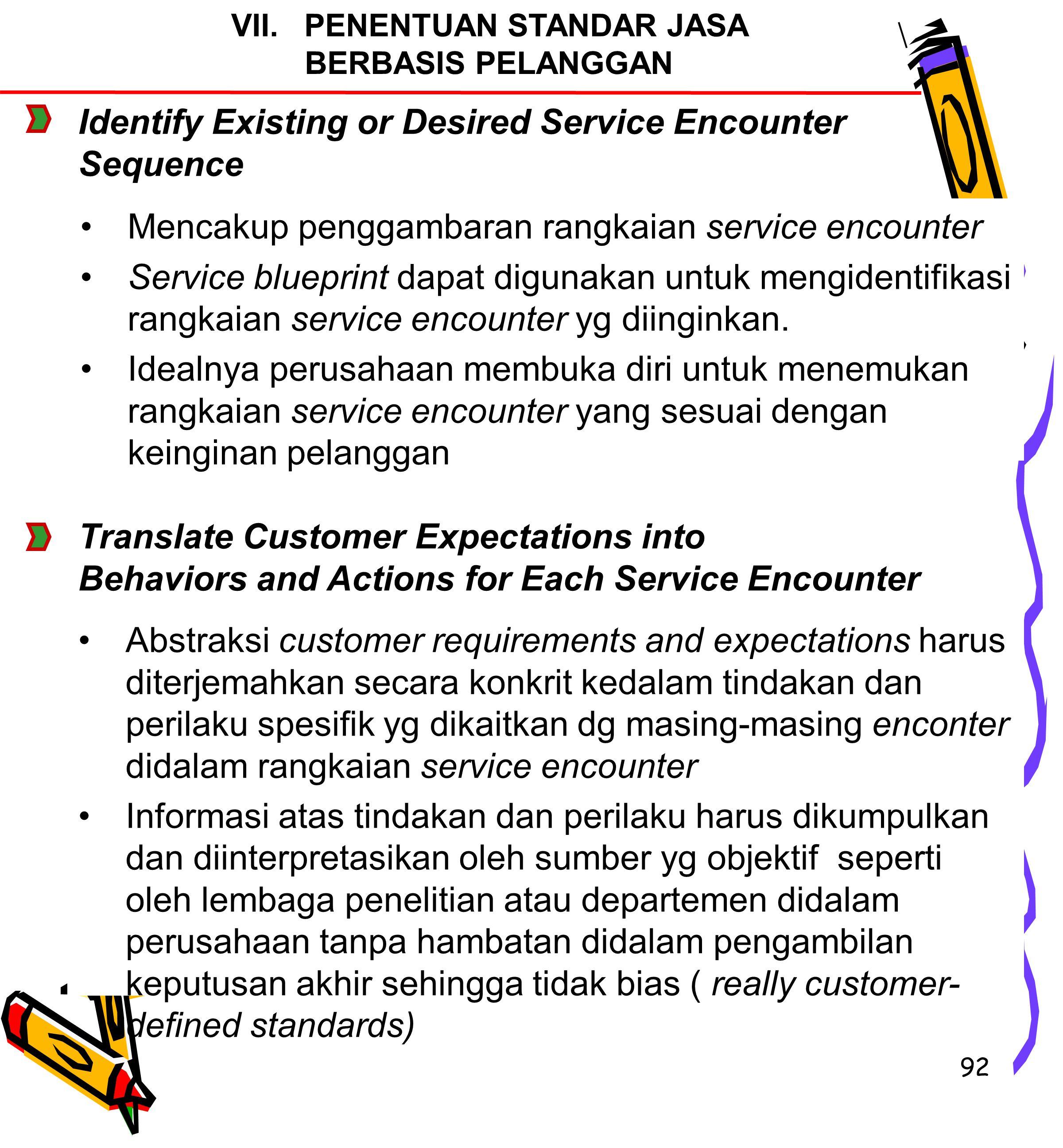 92 Mencakup penggambaran rangkaian service encounter Service blueprint dapat digunakan untuk mengidentifikasi rangkaian service encounter yg diinginkan.