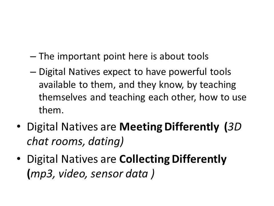 – The important point here is about tools – Digital Natives expect to have powerful tools available to them, and they know, by teaching themselves and