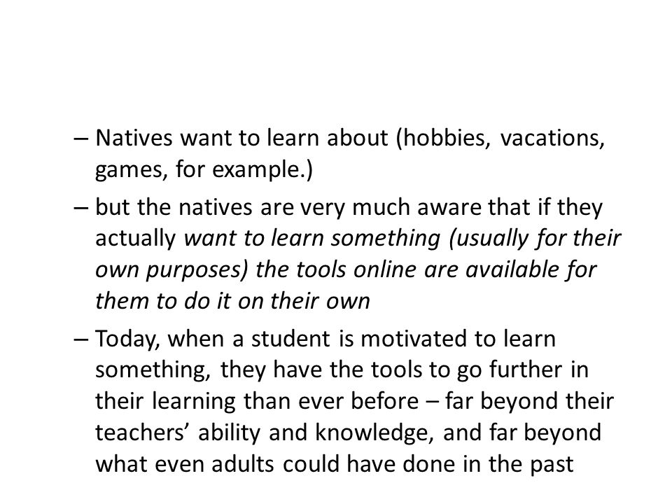 – Natives want to learn about (hobbies, vacations, games, for example.) – but the natives are very much aware that if they actually want to learn some