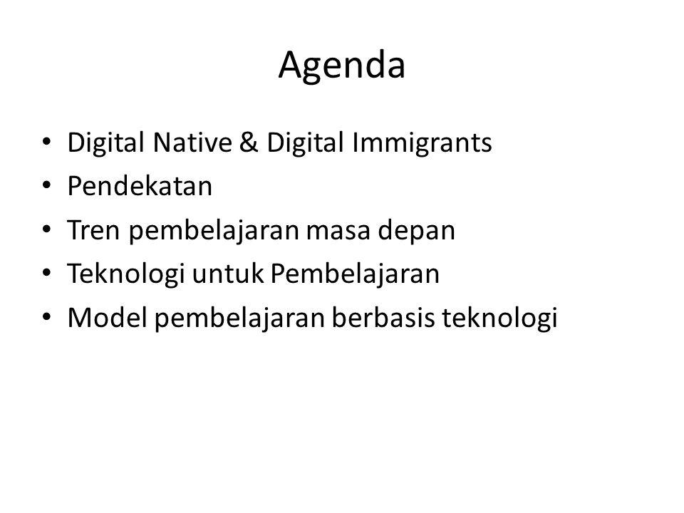 Agenda Digital Native & Digital Immigrants Pendekatan Tren pembelajaran masa depan Teknologi untuk Pembelajaran Model pembelajaran berbasis teknologi