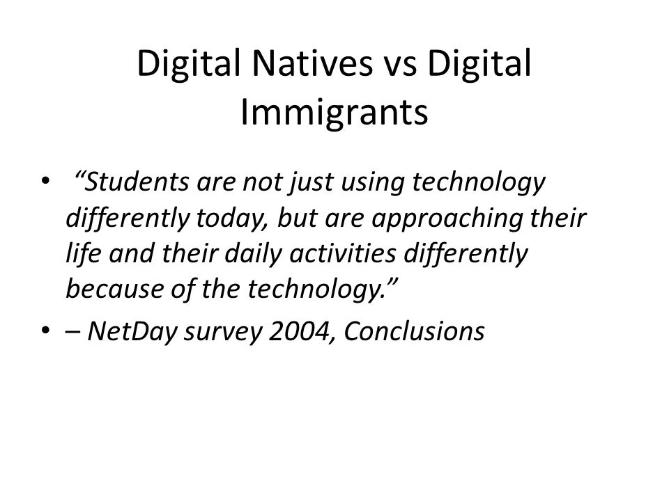 "Digital Natives vs Digital Immigrants ""Students are not just using technology differently today, but are approaching their life and their daily activi"