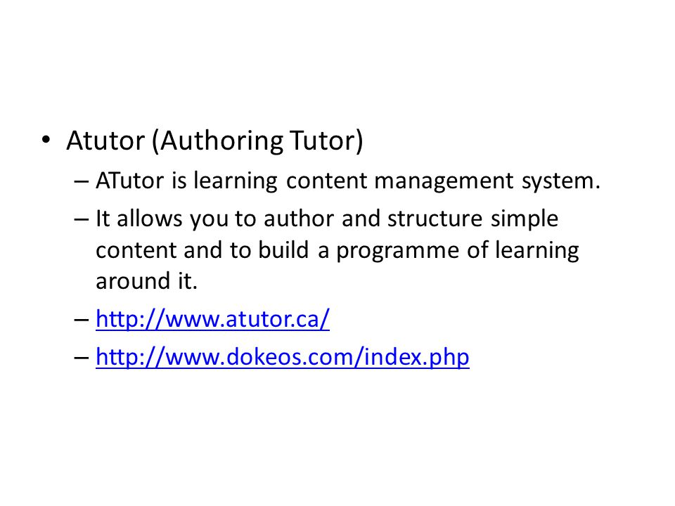 Atutor (Authoring Tutor) – ATutor is learning content management system. – It allows you to author and structure simple content and to build a program