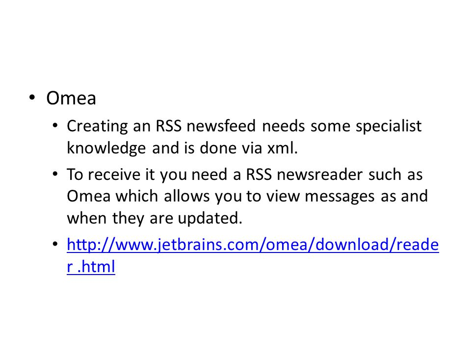 Omea Creating an RSS newsfeed needs some specialist knowledge and is done via xml. To receive it you need a RSS newsreader such as Omea which allows y