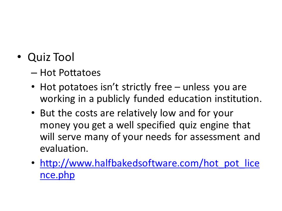 Quiz Tool – Hot Pottatoes Hot potatoes isn't strictly free – unless you are working in a publicly funded education institution. But the costs are rela