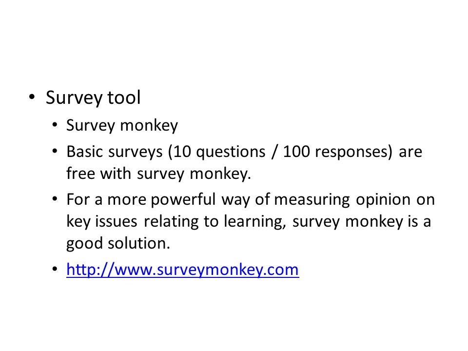 Survey tool Survey monkey Basic surveys (10 questions / 100 responses) are free with survey monkey. For a more powerful way of measuring opinion on ke
