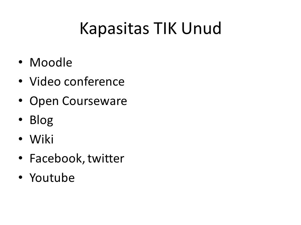Kapasitas TIK Unud Moodle Video conference Open Courseware Blog Wiki Facebook, twitter Youtube