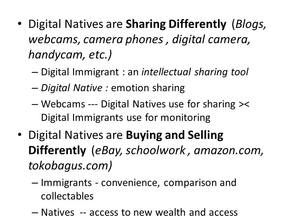 Digital Natives are Sharing Differently (Blogs, webcams, camera phones, digital camera, handycam, etc.) – Digital Immigrant : an intellectual sharing