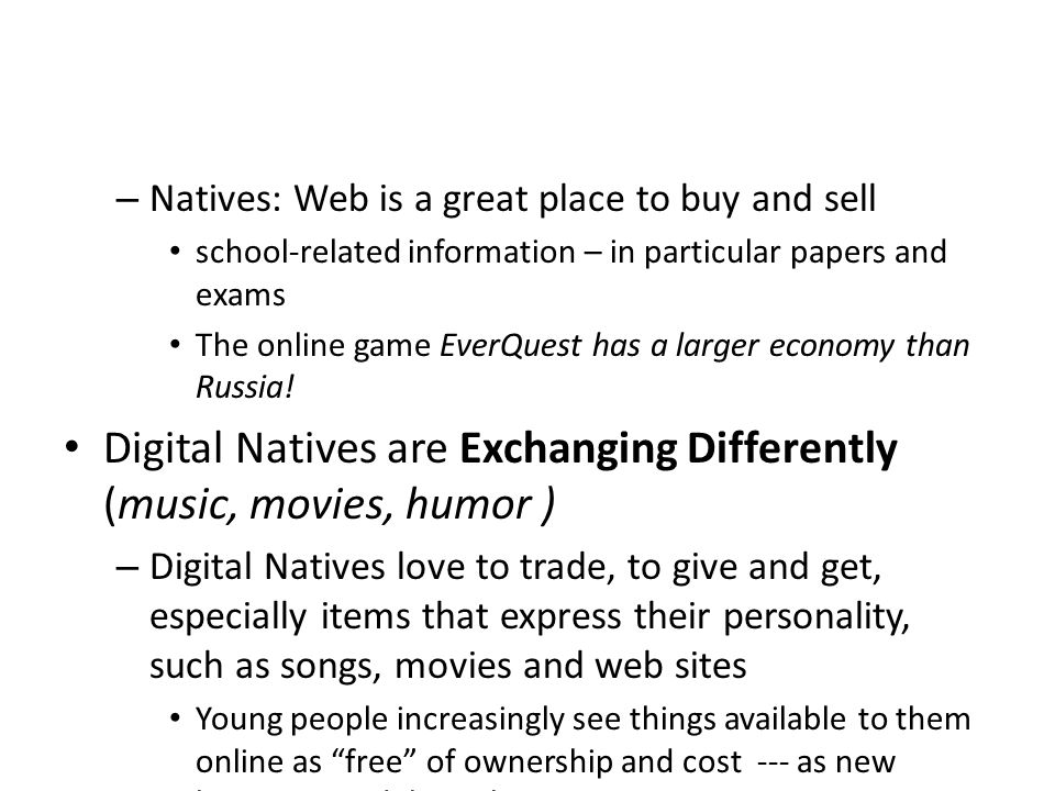 – Natives: Web is a great place to buy and sell school-related information – in particular papers and exams The online game EverQuest has a larger eco