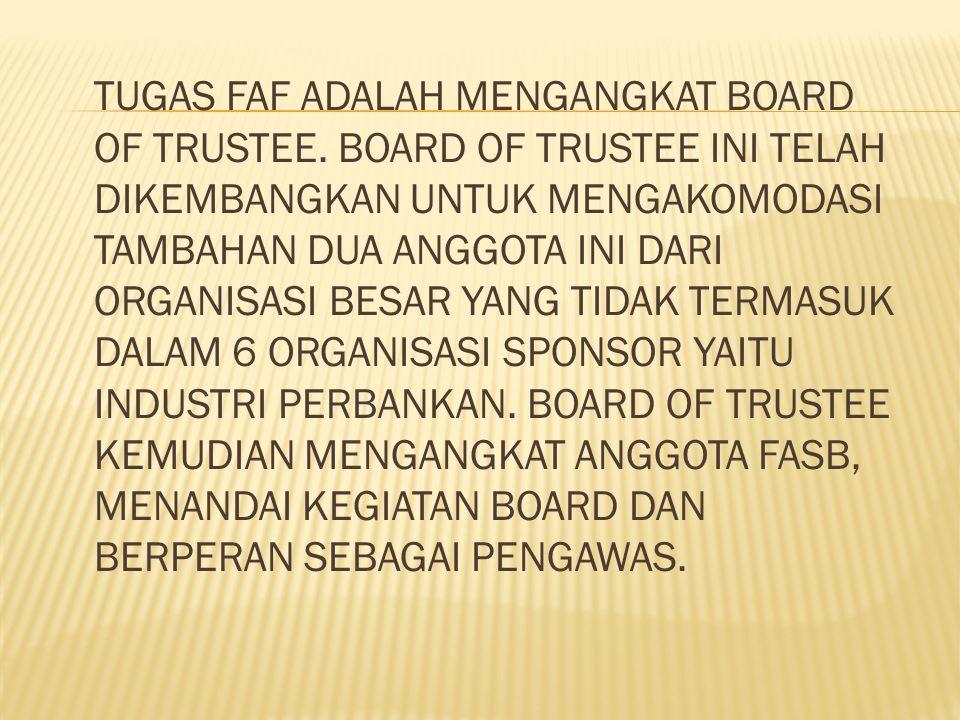 TUGAS FAF ADALAH MENGANGKAT BOARD OF TRUSTEE.