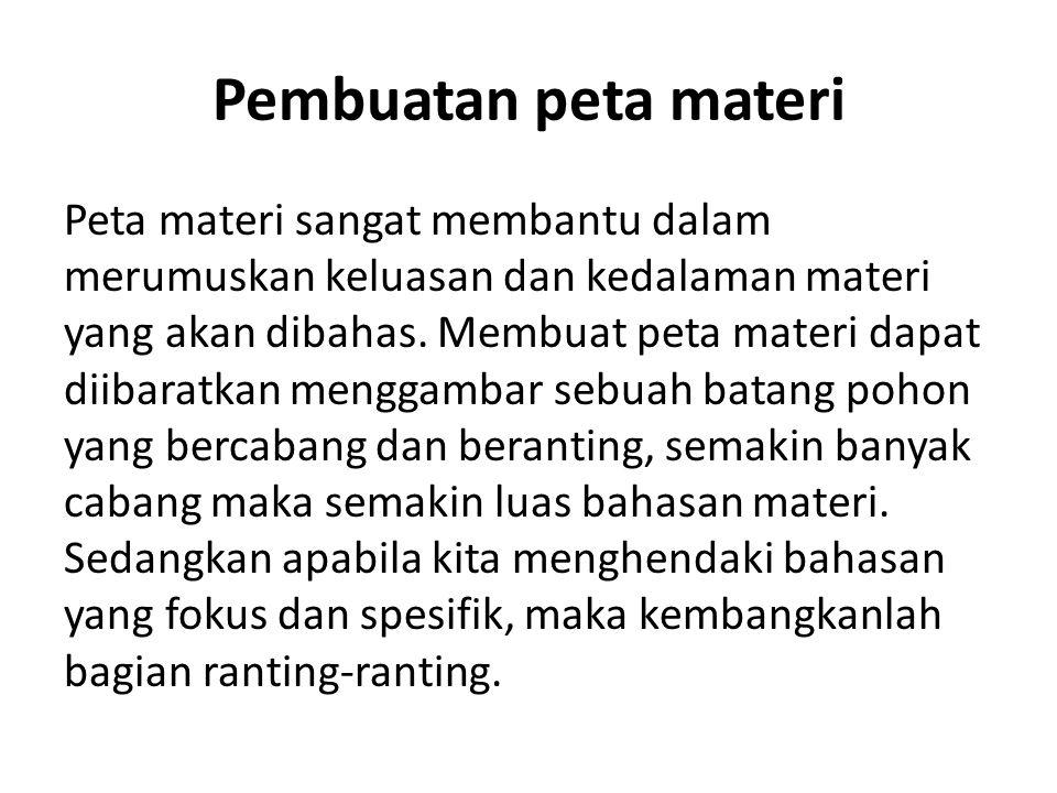 Pembuatan peta materi Peta materi sangat membantu dalam merumuskan keluasan dan kedalaman materi yang akan dibahas.