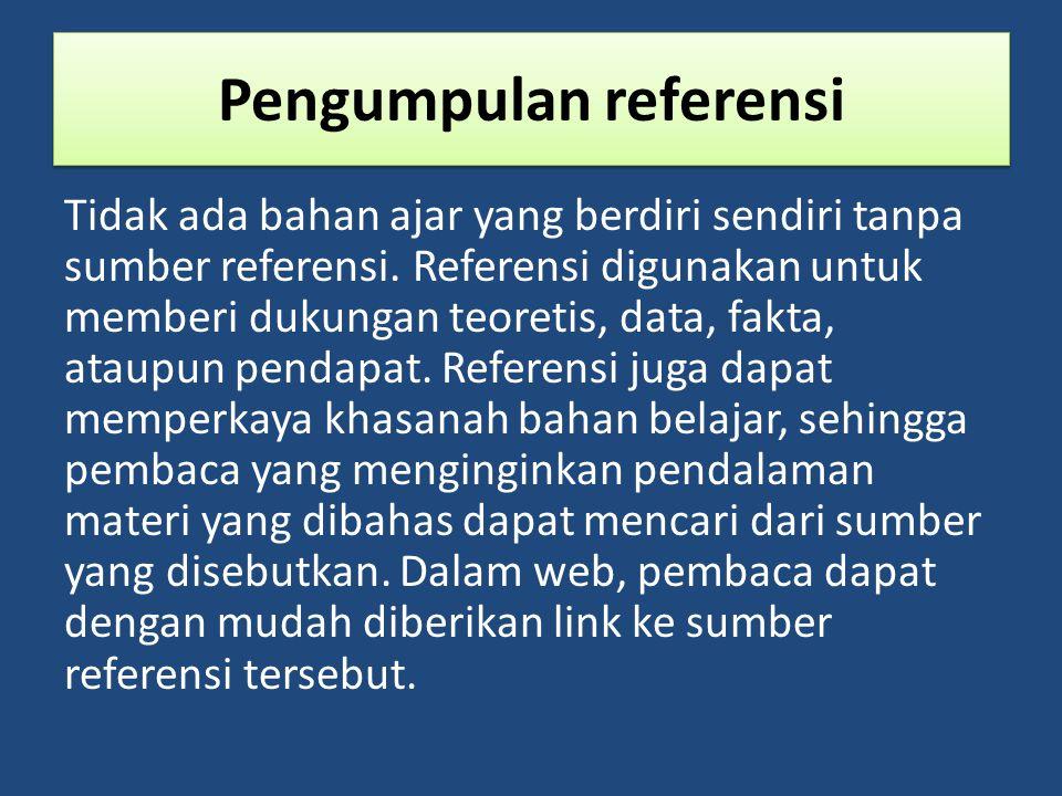 Pengumpulan referensi Tidak ada bahan ajar yang berdiri sendiri tanpa sumber referensi.
