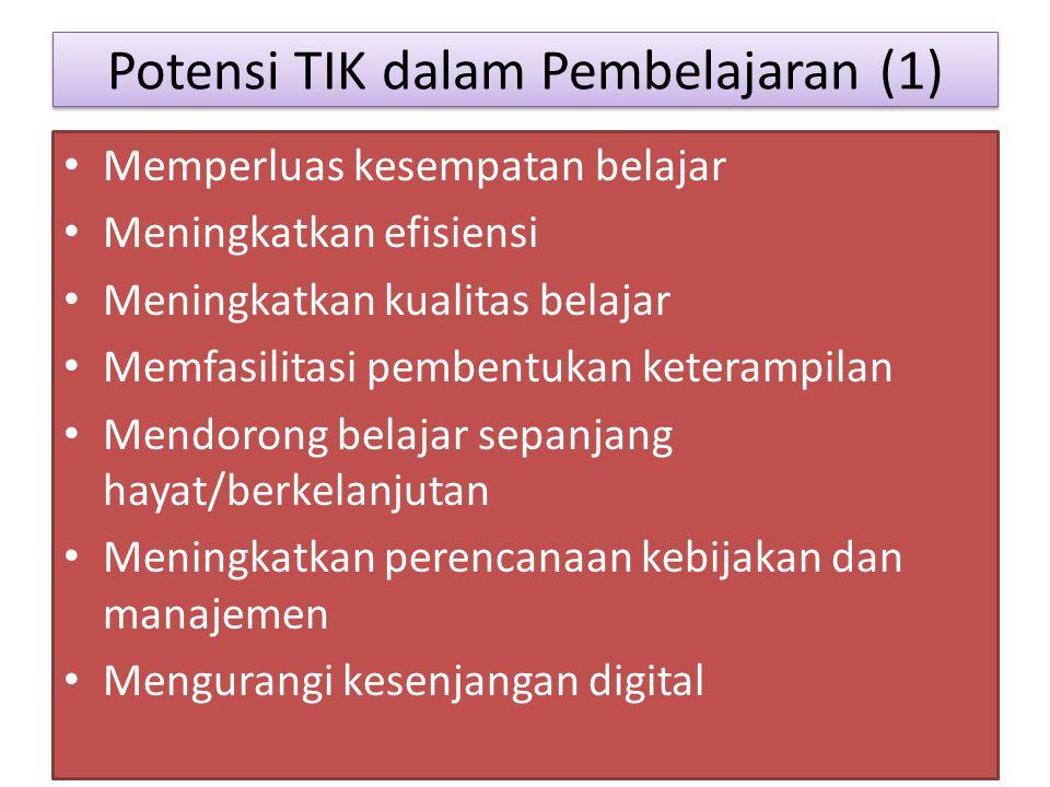 Potensi TIK dalam Pembelajaran (1) Memperluas kesempatan belajar Meningkatkan efisiensi Meningkatkan kualitas belajar Memfasilitasi pembentukan keterampilan Mendorong belajar sepanjang hayat/berkelanjutan Meningkatkan perencanaan kebijakan dan manajemen Mengurangi kesenjangan digital