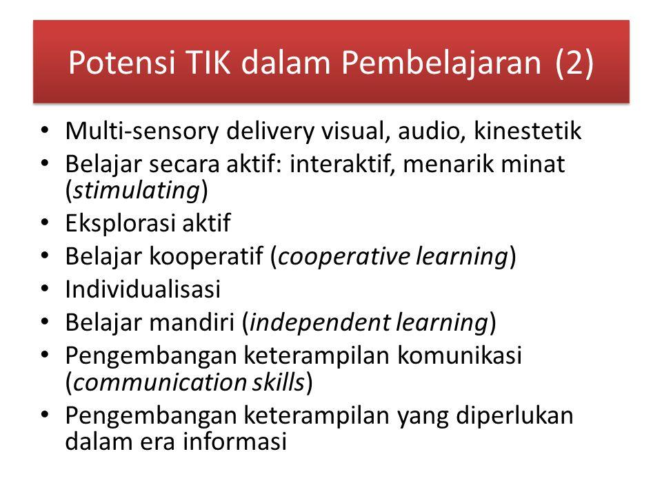 Potensi TIK dalam Pembelajaran (2) Multi-sensory delivery visual, audio, kinestetik Belajar secara aktif: interaktif, menarik minat (stimulating) Eksplorasi aktif Belajar kooperatif (cooperative learning) Individualisasi Belajar mandiri (independent learning) Pengembangan keterampilan komunikasi (communication skills) Pengembangan keterampilan yang diperlukan dalam era informasi