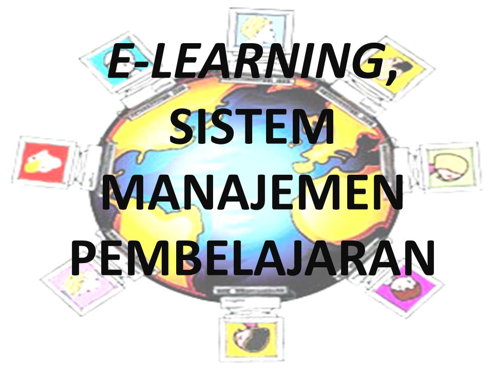 E-LEARNING, SISTEM MANAJEMEN PEMBELAJARAN