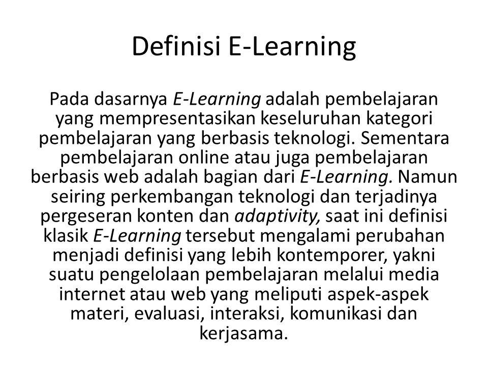 Definisi E-Learning Pada dasarnya E-Learning adalah pembelajaran yang mempresentasikan keseluruhan kategori pembelajaran yang berbasis teknologi.