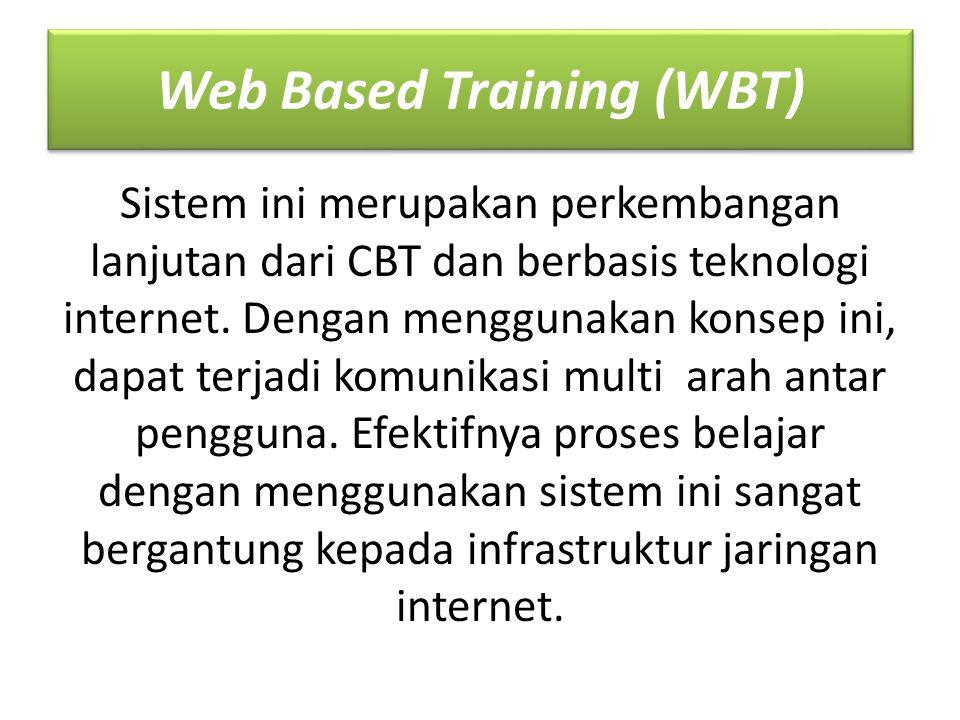 Web Based Training (WBT) Sistem ini merupakan perkembangan lanjutan dari CBT dan berbasis teknologi internet.