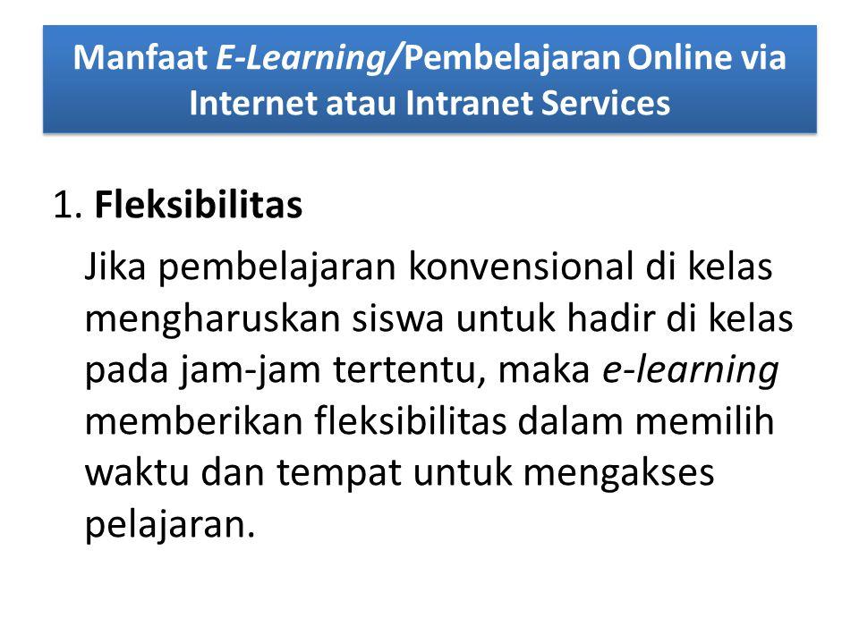 Manfaat E-Learning/Pembelajaran Online via Internet atau Intranet Services 1.