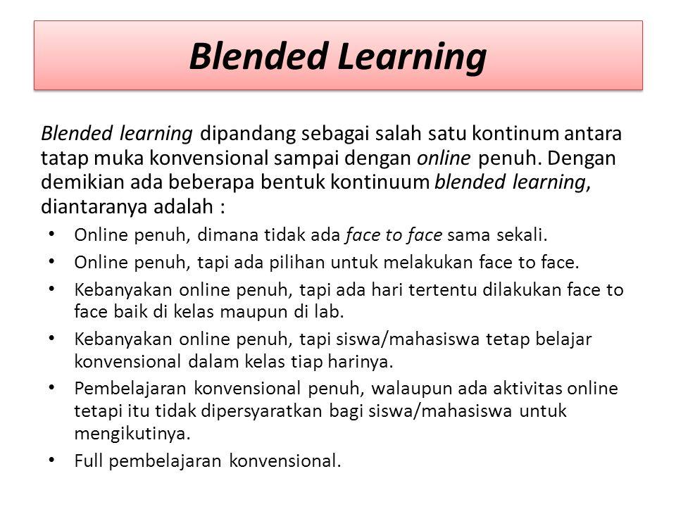 Blended Learning Blended learning dipandang sebagai salah satu kontinum antara tatap muka konvensional sampai dengan online penuh.