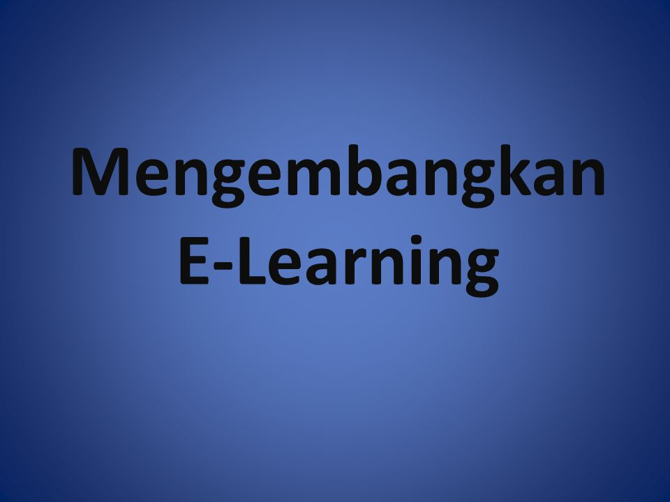 Mengembangkan E-Learning