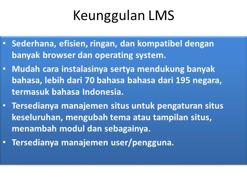 Keunggulan LMS Sederhana, efisien, ringan, dan kompatibel dengan banyak browser dan operating system.