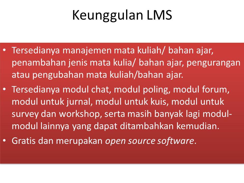 Keunggulan LMS Tersedianya manajemen mata kuliah/ bahan ajar, penambahan jenis mata kulia/ bahan ajar, pengurangan atau pengubahan mata kuliah/bahan ajar.