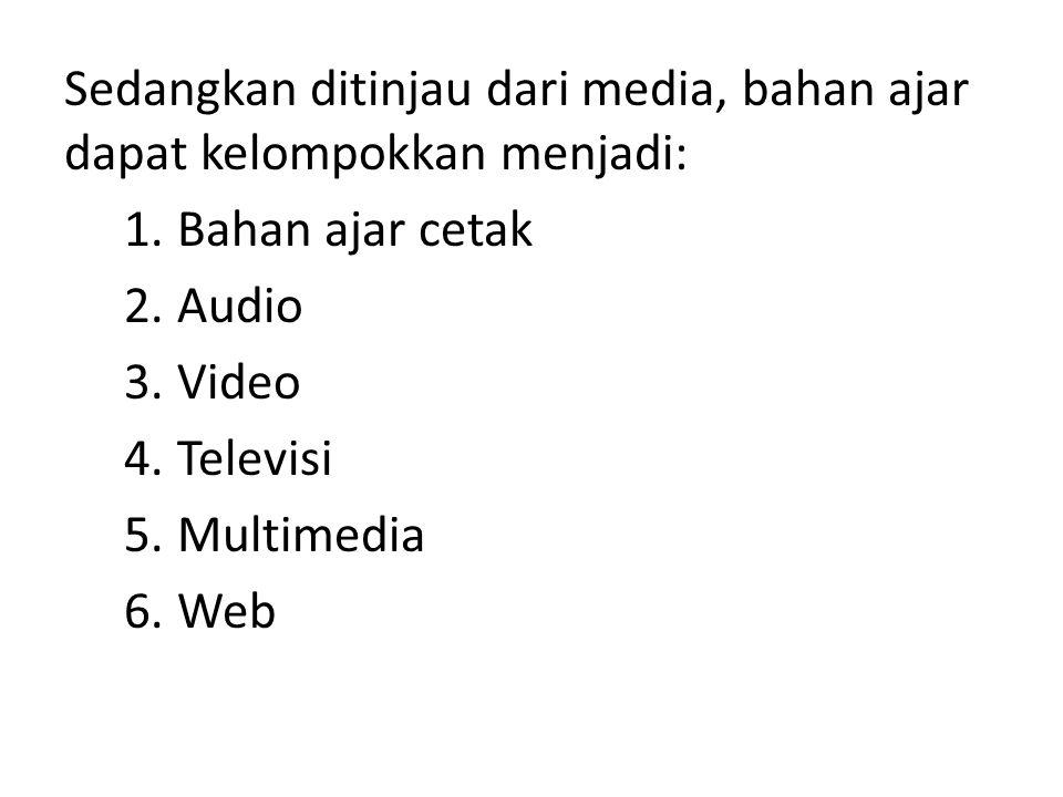 Sedangkan ditinjau dari media, bahan ajar dapat kelompokkan menjadi: 1.